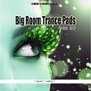 Big Room Trance Pads Vol 2