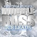 Wobble Bass: Ice Leads