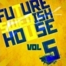 Future Swedish House Vol 5