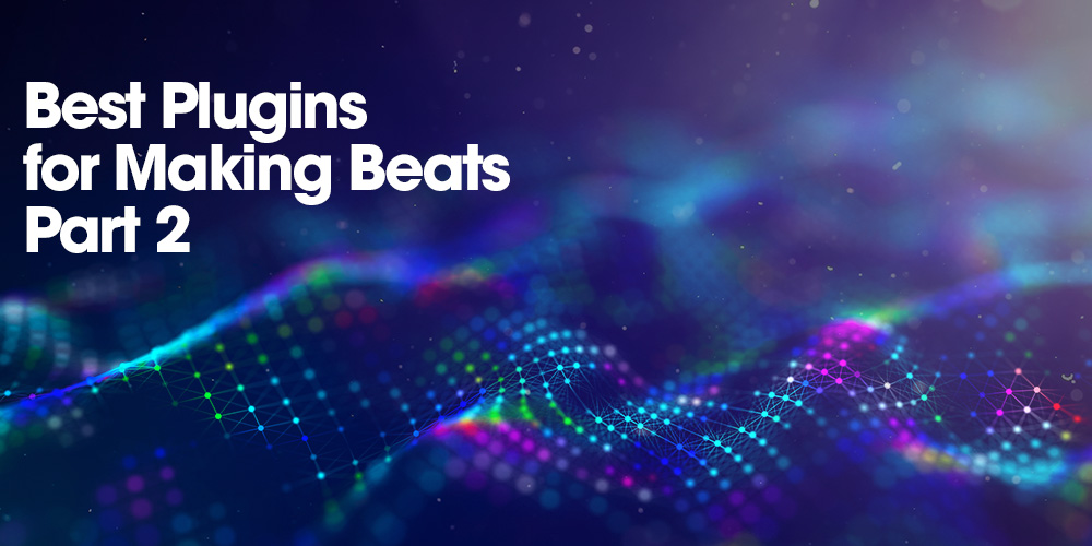 Best Plugins for Making Beats Part 2